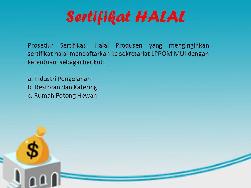 Sertifikat HALAL Prosedur Sertifikasi Halal Produsen yang menginginkan sertifikat halal mendaftarkan ke sekretariat LPPOM MUI dengan ketentuan sebagai