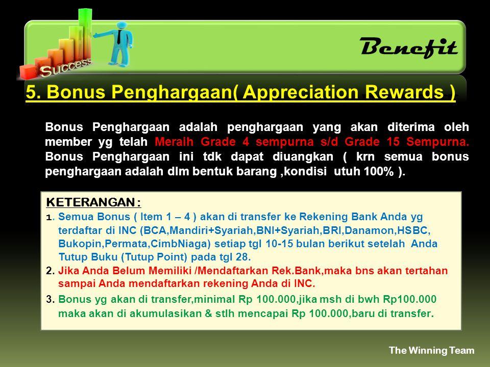 5. Bonus Penghargaan( Appreciation Rewards ) Bonus Penghargaan adalah penghargaan yang akan diterima oleh member yg telah Meraih Grade 4 sempurna s/d