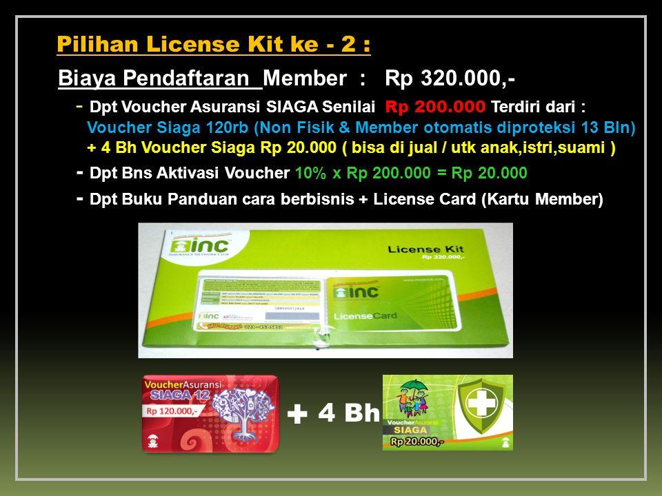 Pilihan License Kit ke - 2 : Biaya Pendaftaran Member : Rp 320.000,- - Dpt Voucher Asuransi SIAGA Senilai Rp 200.000 Terdiri dari : Voucher Siaga 120r