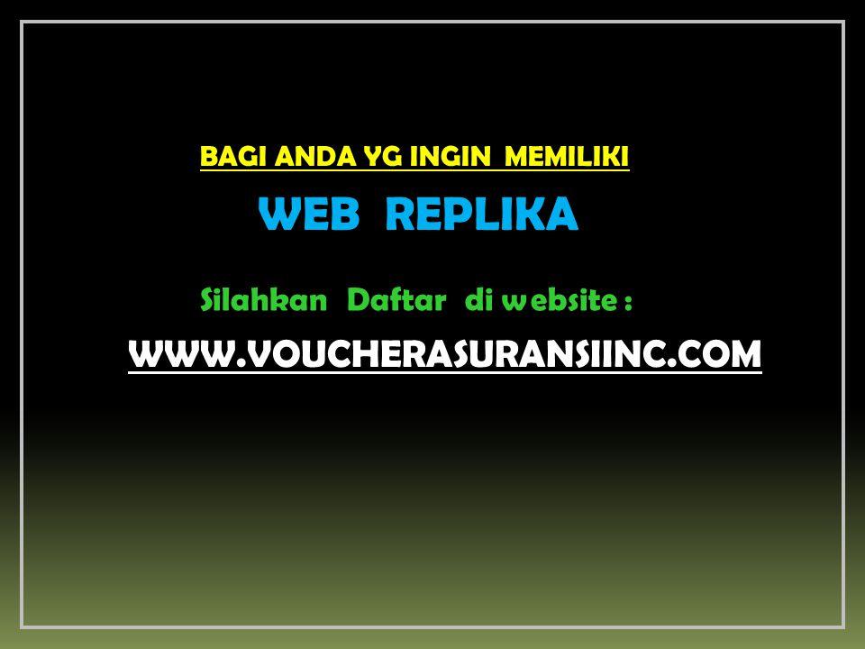 BAGI ANDA YG INGIN MEMILIKI WEB REPLIKA Silahkan Daftar di website : WWW.VOUCHERASURANSIINC.COM