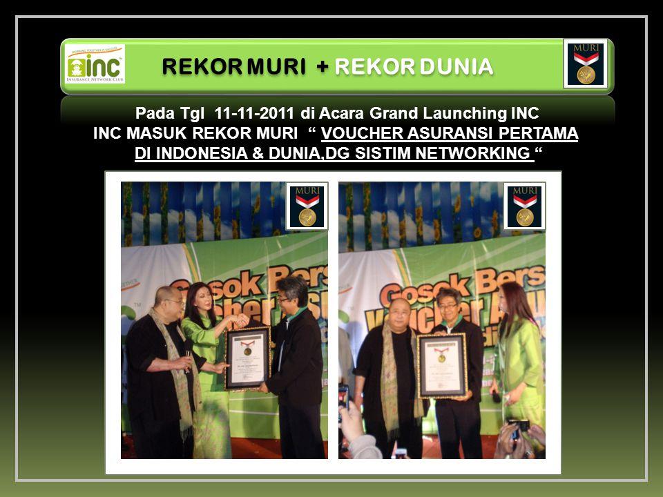 REKOR MURI + REKOR DUNIA Pada Tgl 11-11-2011 di Acara Grand Launching INC INC MASUK REKOR MURI VOUCHER ASURANSI PERTAMA DI INDONESIA & DUNIA,DG SISTIM NETWORKING PT.