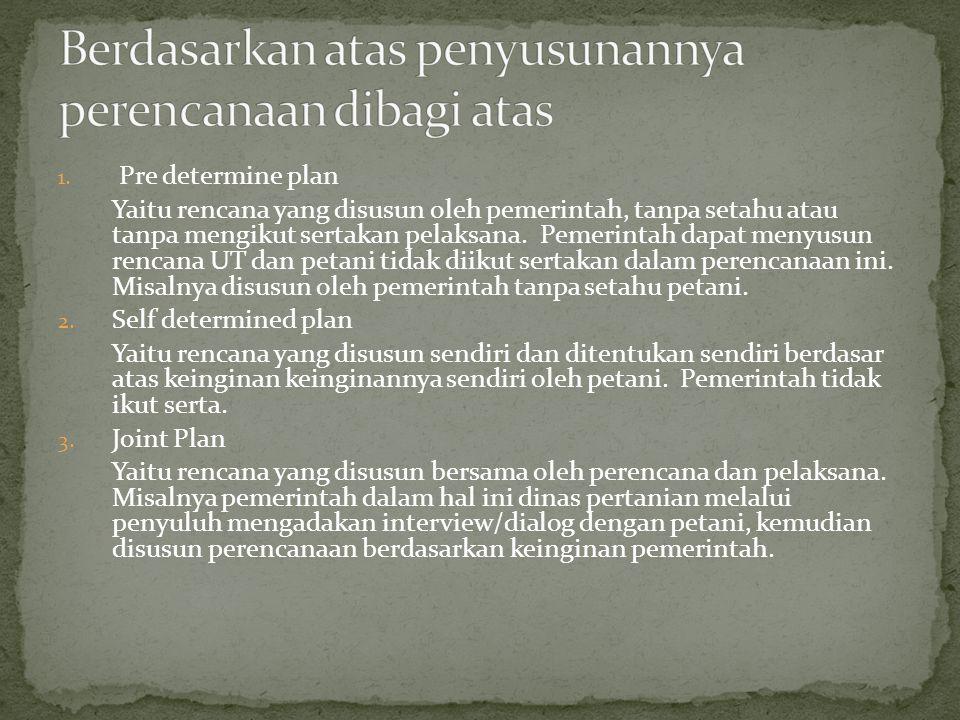 1. Pre determine plan Yaitu rencana yang disusun oleh pemerintah, tanpa setahu atau tanpa mengikut sertakan pelaksana. Pemerintah dapat menyusun renca