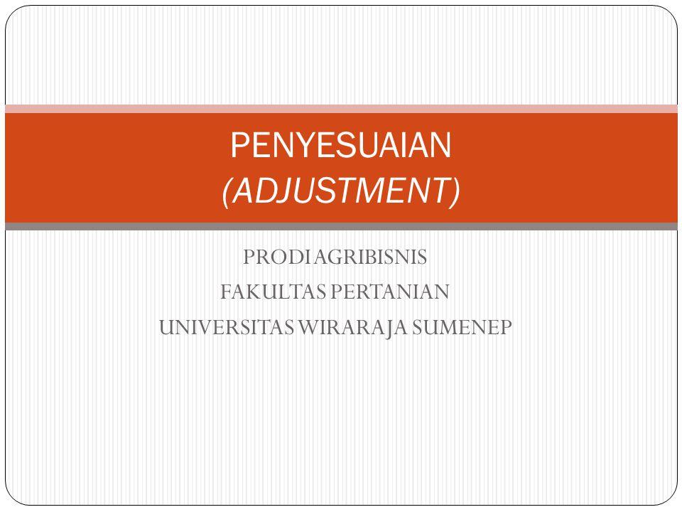 PRODI AGRIBISNIS FAKULTAS PERTANIAN UNIVERSITAS WIRARAJA SUMENEP PENYESUAIAN (ADJUSTMENT)