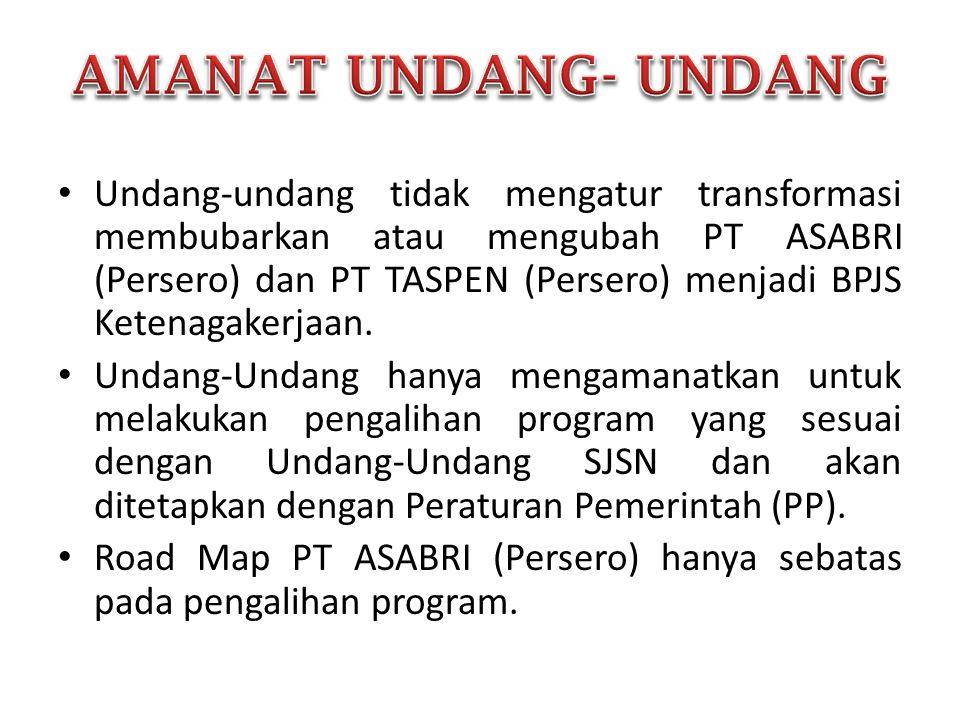 • Undang-undang tidak mengatur transformasi membubarkan atau mengubah PT ASABRI (Persero) dan PT TASPEN (Persero) menjadi BPJS Ketenagakerjaan. • Unda