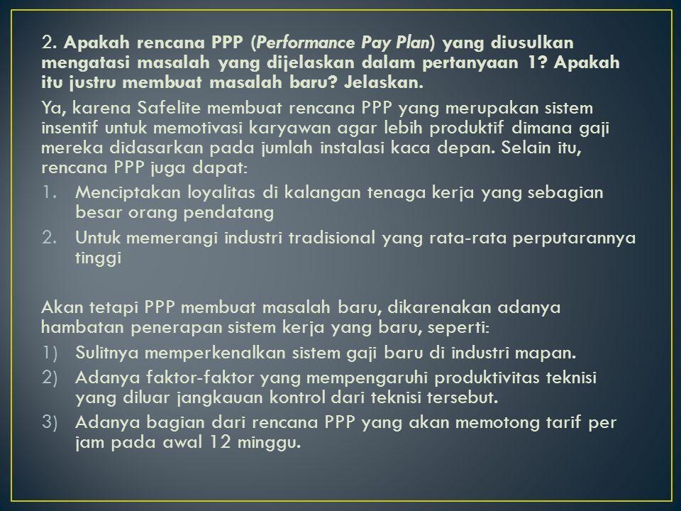 2. Apakah rencana PPP (Performance Pay Plan) yang diusulkan mengatasi masalah yang dijelaskan dalam pertanyaan 1? Apakah itu justru membuat masalah ba
