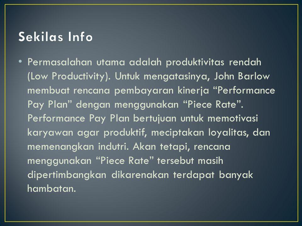 """• Permasalahan utama adalah produktivitas rendah (Low Productivity). Untuk mengatasinya, John Barlow membuat rencana pembayaran kinerja """"Performance P"""