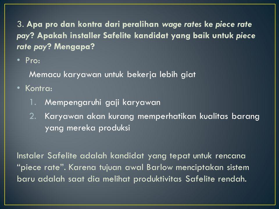 3. Apa pro dan kontra dari peralihan wage rates ke piece rate pay? Apakah installer Safelite kandidat yang baik untuk piece rate pay? Mengapa? • Pro: