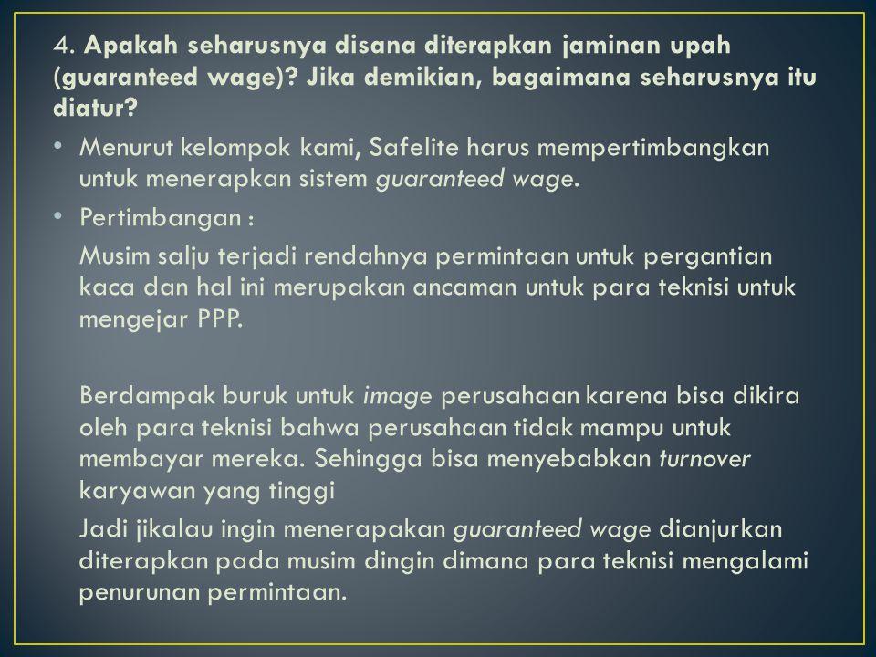 4. Apakah seharusnya disana diterapkan jaminan upah (guaranteed wage)? Jika demikian, bagaimana seharusnya itu diatur? • Menurut kelompok kami, Safeli