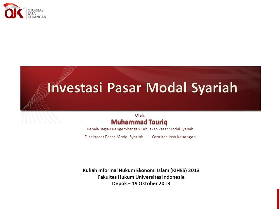 Oleh: Kepala Bagian Pengembangan Kebijakan Pasar Modal Syariah Direktorat Pasar Modal Syariah – Otoritas Jasa Keuangan Kuliah Informal Hukum Ekonomi I