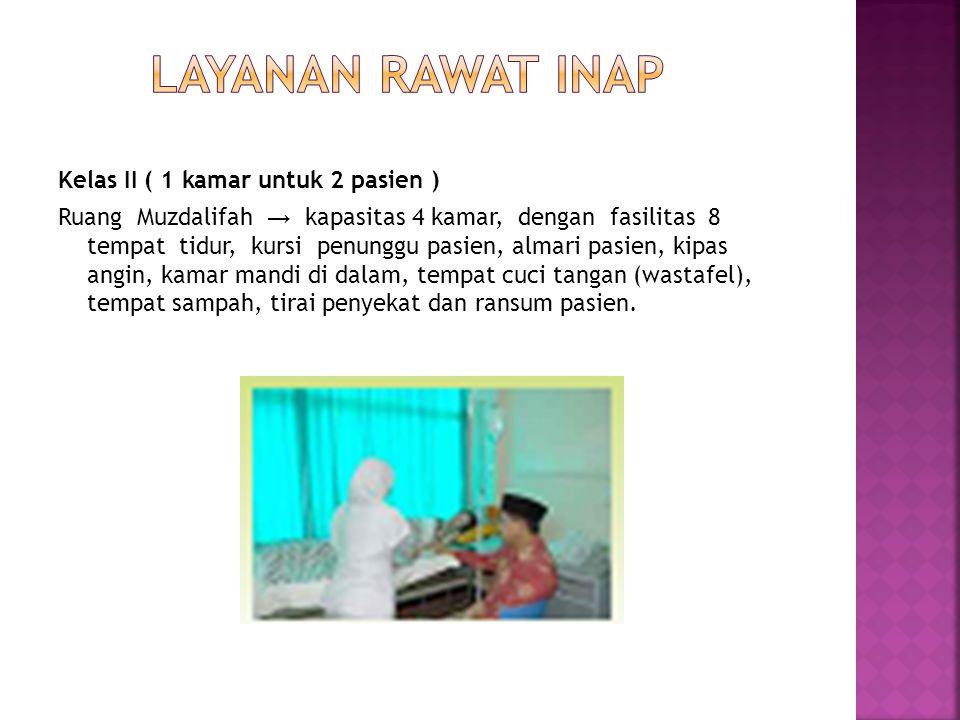 Kelas I ( 1 kamar untuk 2 pasien ) Ruang Muzdalifah → kapasitas 3 kamar, dengan fasilitas 6 tempat tidur, kursi penunggu pasien, TV, almari pasien, ki