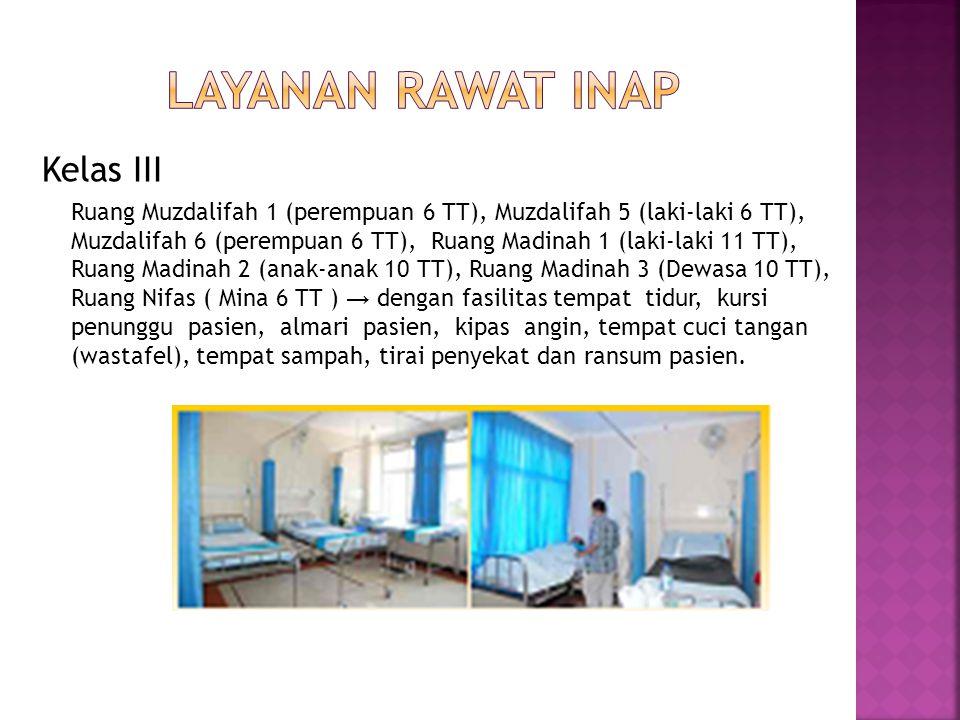Kelas II ( 1 kamar untuk 2 pasien ) Ruang Muzdalifah → kapasitas 4 kamar, dengan fasilitas 8 tempat tidur, kursi penunggu pasien, almari pasien, kipas