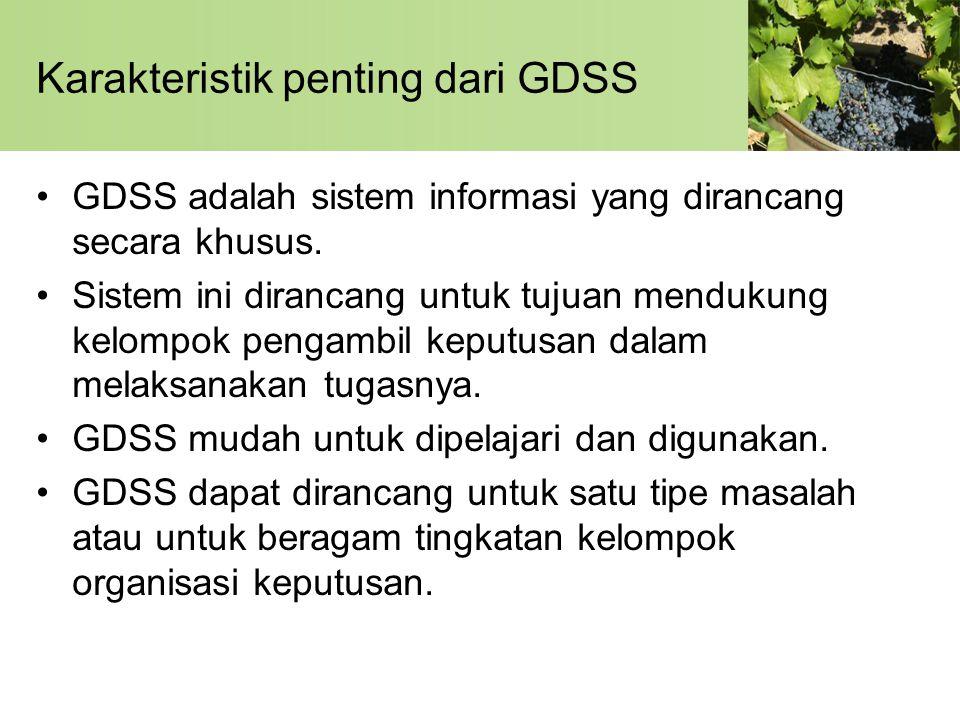 Karakteristik penting dari GDSS •GDSS adalah sistem informasi yang dirancang secara khusus. •Sistem ini dirancang untuk tujuan mendukung kelompok peng