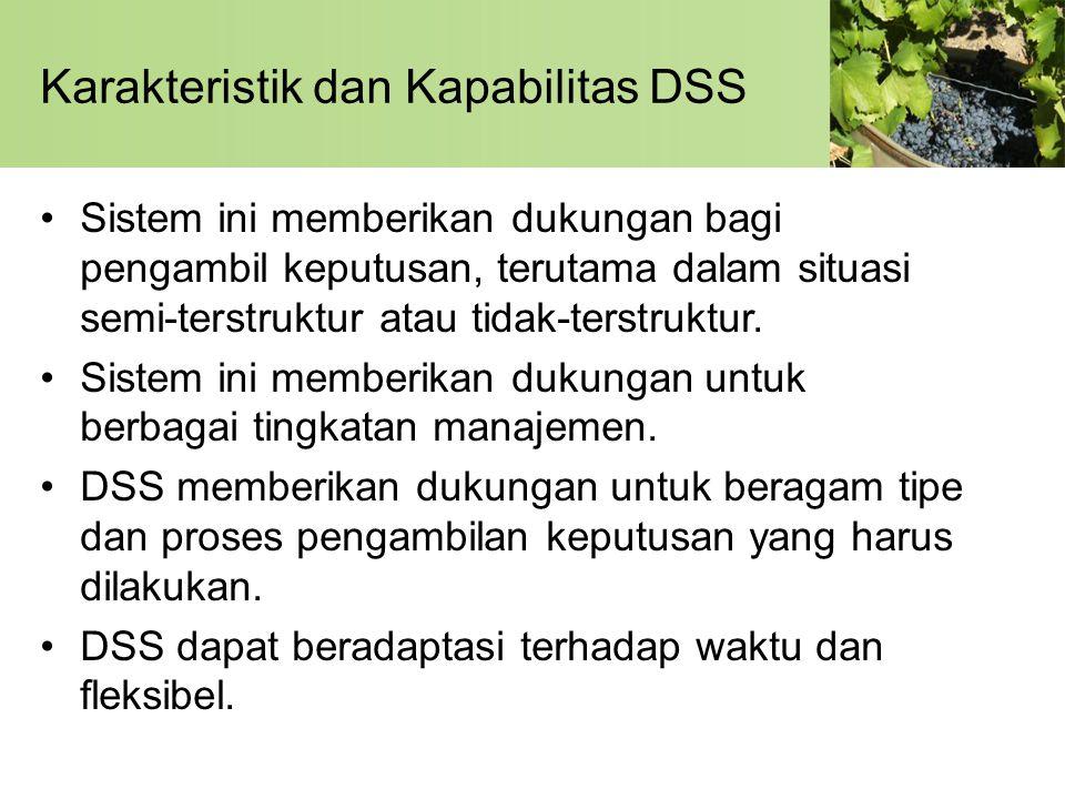 Karakteristik dan Kapabilitas DSS •Sistem ini memberikan dukungan bagi pengambil keputusan, terutama dalam situasi semi-terstruktur atau tidak-terstru