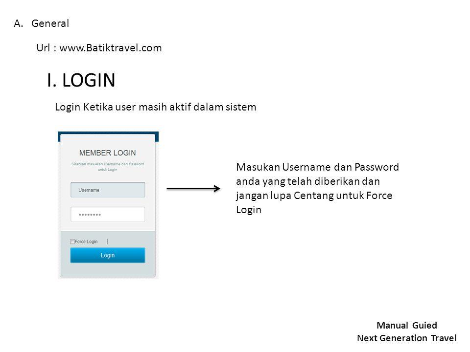 A.General Url : www.Batiktravel.com I. LOGIN Login Ketika user masih aktif dalam sistem Masukan Username dan Password anda yang telah diberikan dan ja