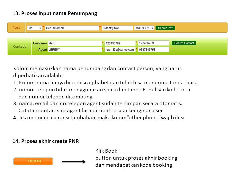 13. Proses Input nama Penumpang Kolom memasukkan nama penumpang dan contact person, yang harus diperhatikan adalah : 1. Kolom nama hanya bisa diisi al