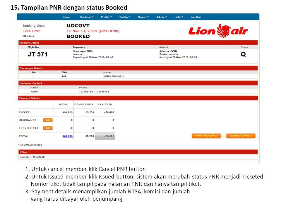 15. Tampilan PNR dengan status Booked 1. Untuk cancel member klik Cancel PNR button 2. Untuk Issued member klik Issued button, sistem akan merubah sta