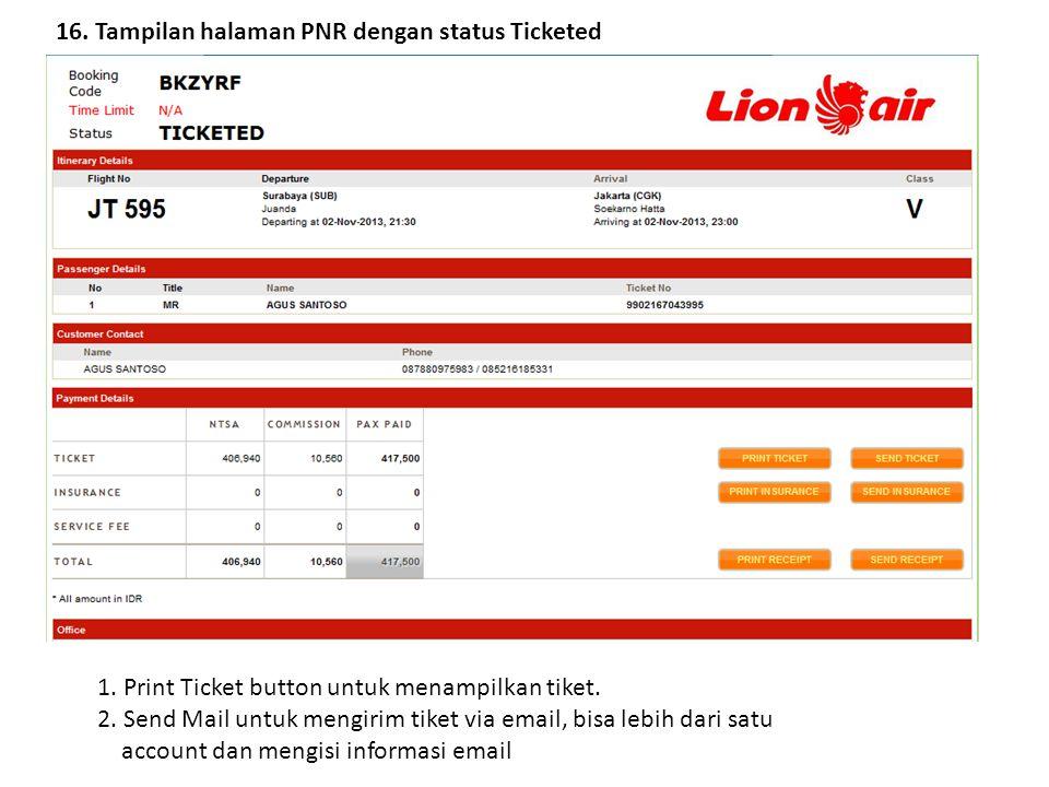 16. Tampilan halaman PNR dengan status Ticketed 1. Print Ticket button untuk menampilkan tiket. 2. Send Mail untuk mengirim tiket via email, bisa lebi