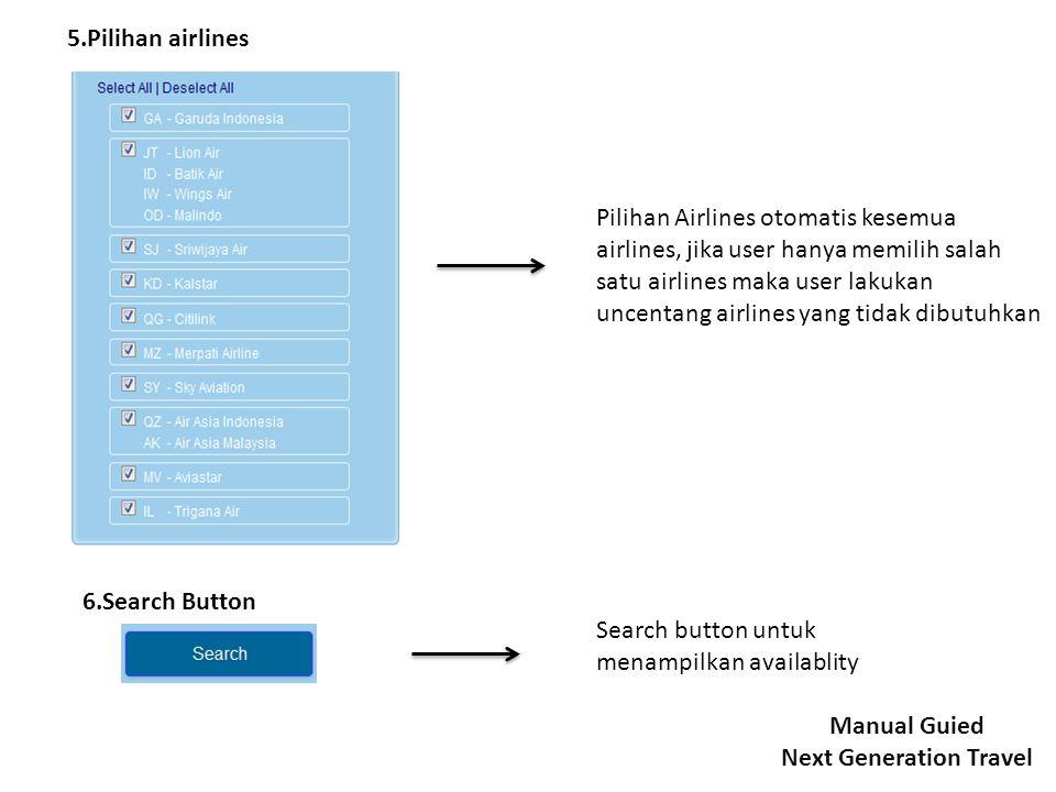 Pilihan Airlines otomatis kesemua airlines, jika user hanya memilih salah satu airlines maka user lakukan uncentang airlines yang tidak dibutuhkan 5.P
