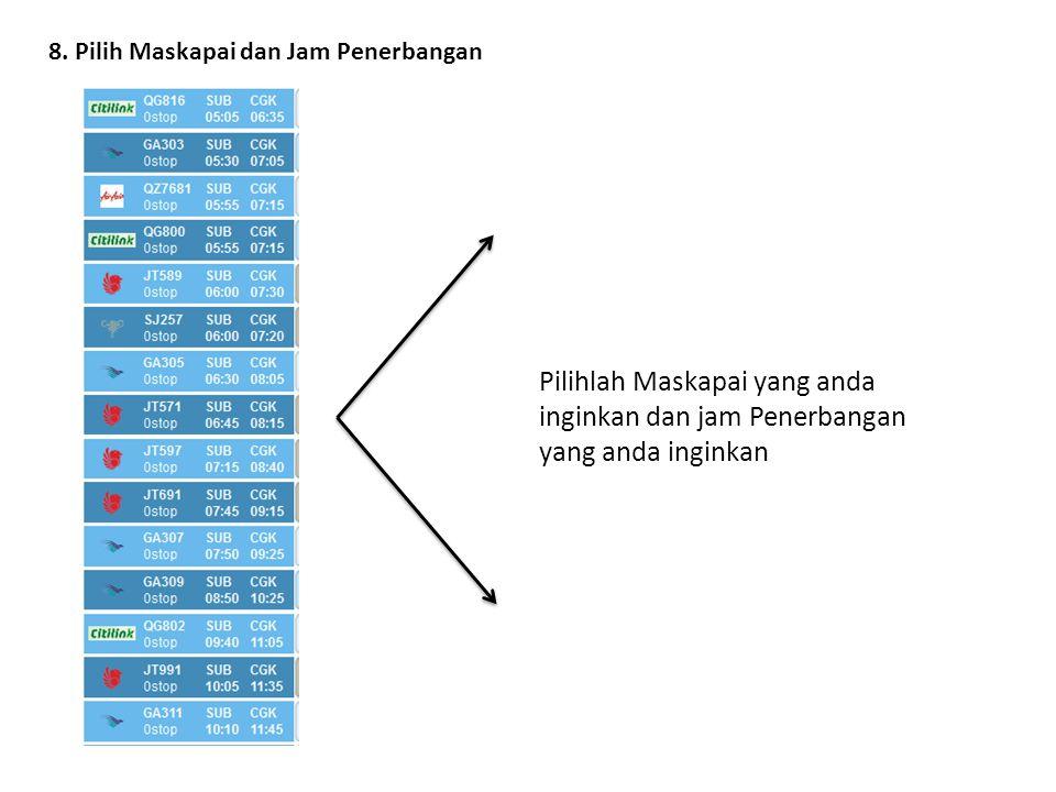 8. Pilih Maskapai dan Jam Penerbangan Pilihlah Maskapai yang anda inginkan dan jam Penerbangan yang anda inginkan