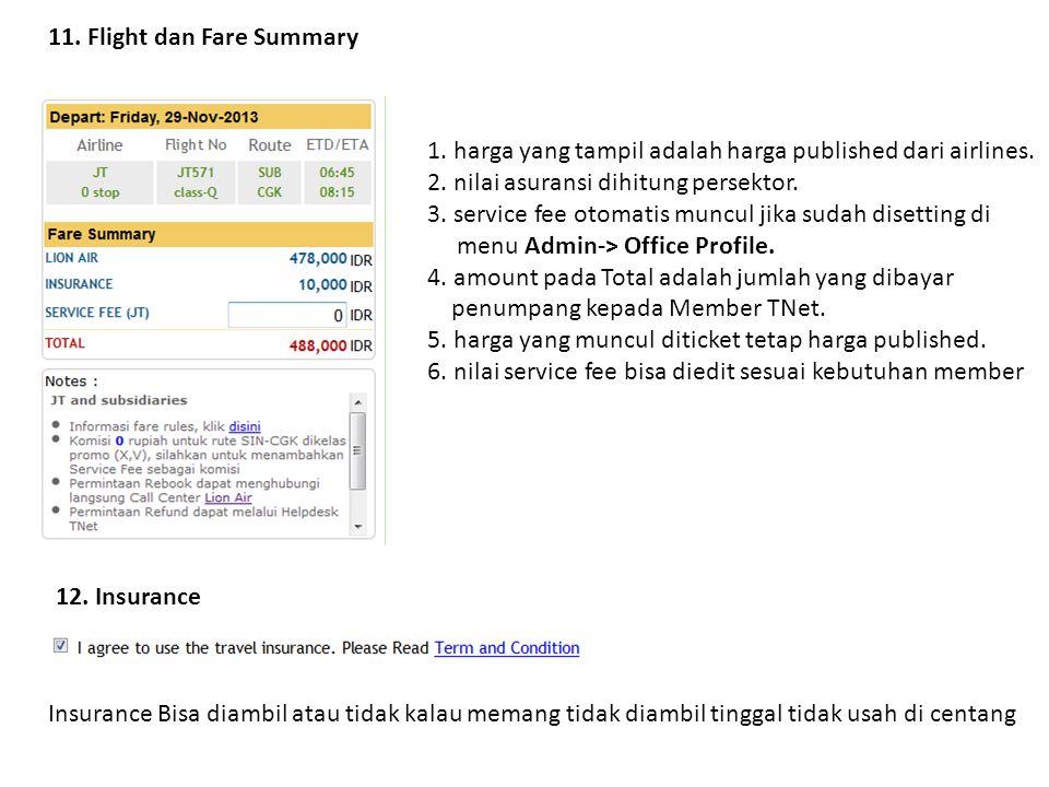 11. Flight dan Fare Summary 1. harga yang tampil adalah harga published dari airlines. 2. nilai asuransi dihitung persektor. 3. service fee otomatis m