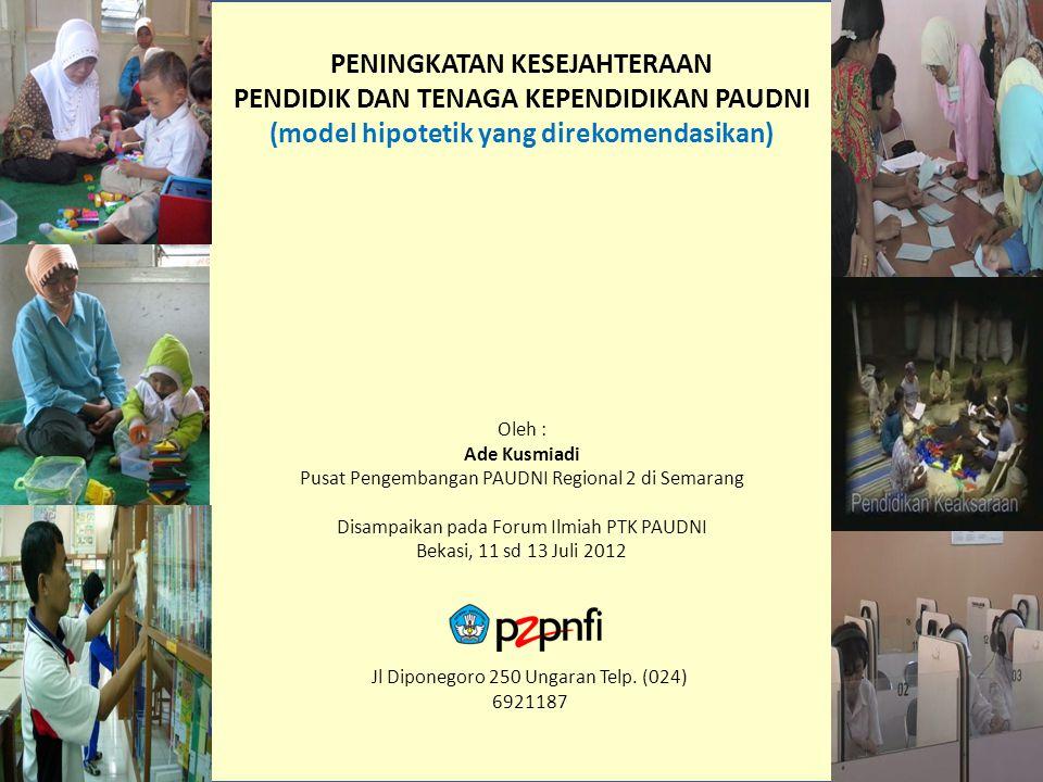 Jl Diponegoro 250 Ungaran Telp. (024) 6921187 PENINGKATAN KESEJAHTERAAN PENDIDIK DAN TENAGA KEPENDIDIKAN PAUDNI (model hipotetik yang direkomendasikan