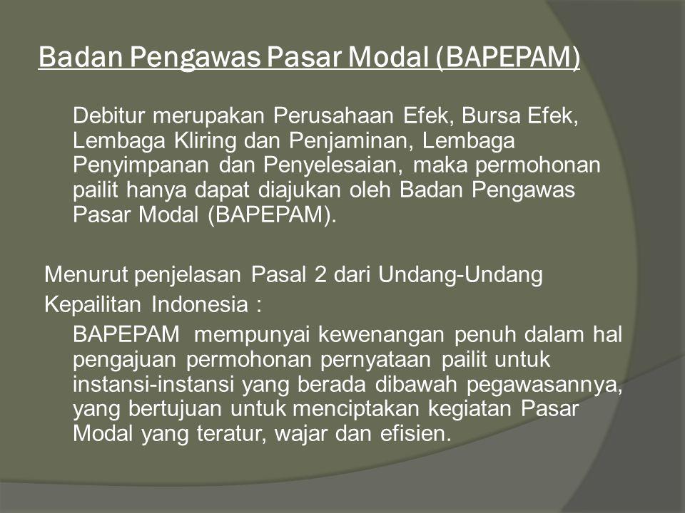Badan Pengawas Pasar Modal (BAPEPAM) Debitur merupakan Perusahaan Efek, Bursa Efek, Lembaga Kliring dan Penjaminan, Lembaga Penyimpanan dan Penyelesai