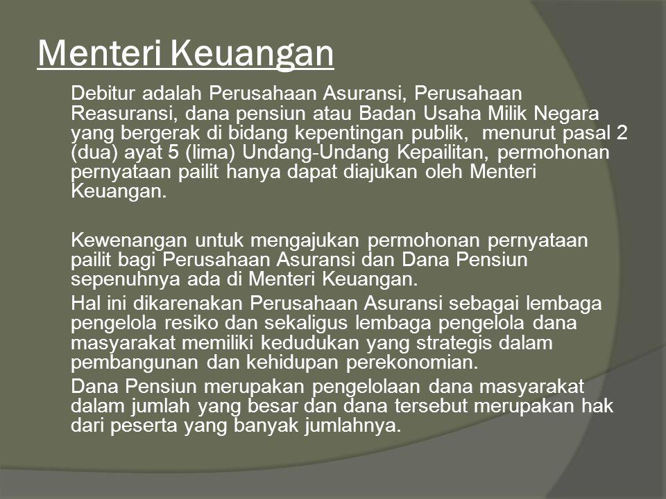 Menteri Keuangan Debitur adalah Perusahaan Asuransi, Perusahaan Reasuransi, dana pensiun atau Badan Usaha Milik Negara yang bergerak di bidang kepenti