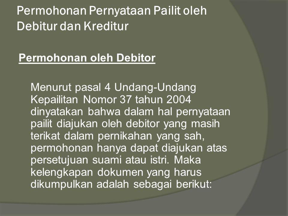 Permohonan Pernyataan Pailit oleh Debitur dan Kreditur Permohonan oleh Debitor Menurut pasal 4 Undang-Undang Kepailitan Nomor 37 tahun 2004 dinyatakan