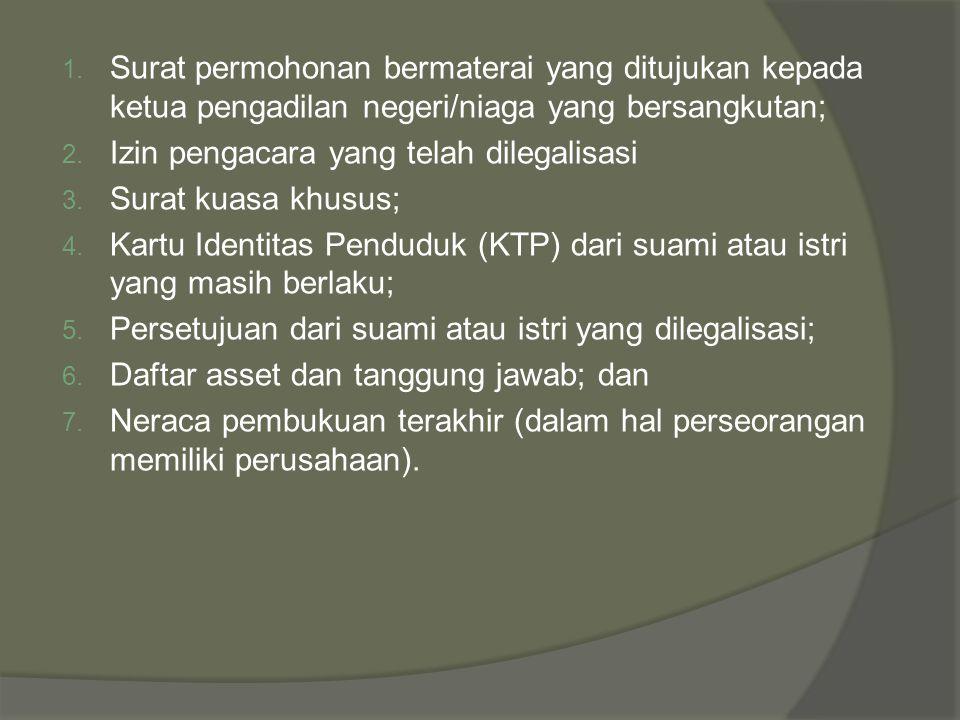 1. Surat permohonan bermaterai yang ditujukan kepada ketua pengadilan negeri/niaga yang bersangkutan; 2. Izin pengacara yang telah dilegalisasi 3. Sur