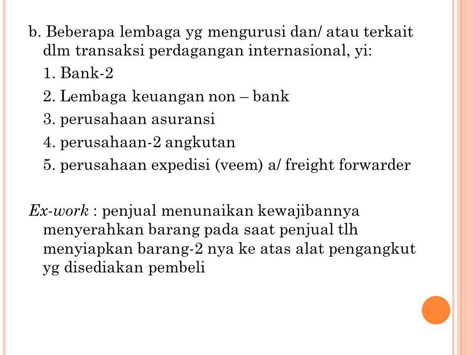 b. Beberapa lembaga yg mengurusi dan/ atau terkait dlm transaksi perdagangan internasional, yi: 1. Bank-2 2. Lembaga keuangan non – bank 3. perusahaan
