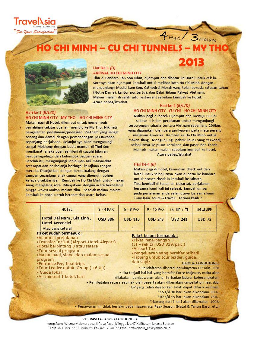 4 Hari / 3 Malam Hari ke-1 (D) ARRIVAL HO CHI MINH CITY Tiba di Bandara Tan Son Nhat, dijemput dan diantar ke Hotel untuk cek-in. Sorenya akan dijempu