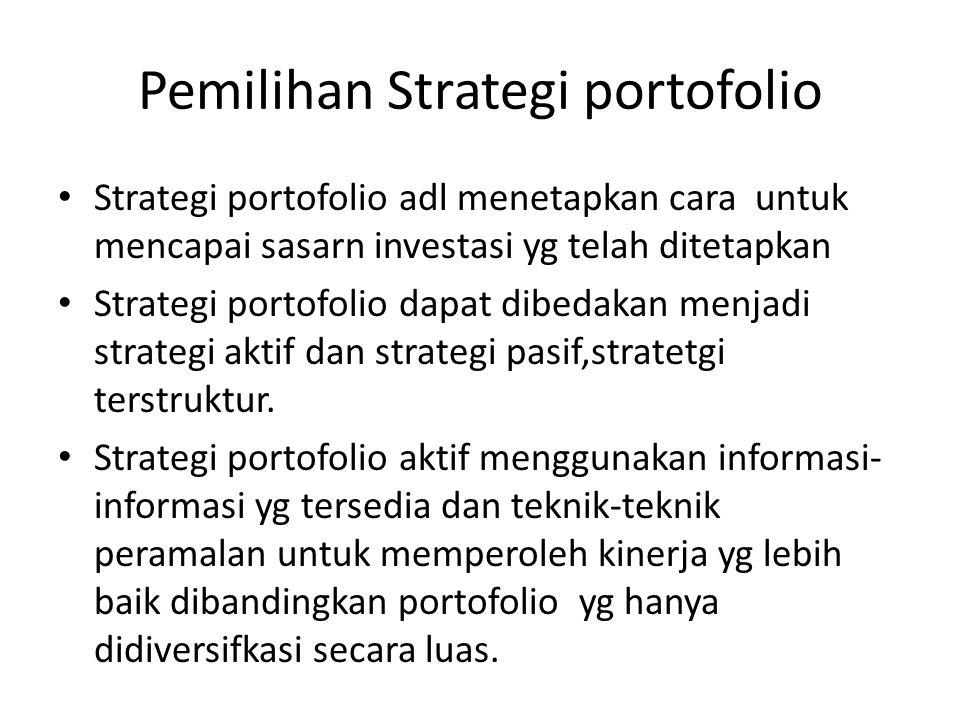 Pemilihan Strategi portofolio • Strategi portofolio adl menetapkan cara untuk mencapai sasarn investasi yg telah ditetapkan • Strategi portofolio dapat dibedakan menjadi strategi aktif dan strategi pasif,stratetgi terstruktur.
