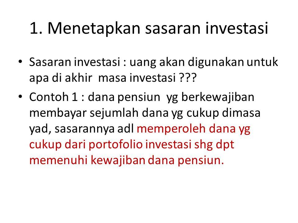 1. Menetapkan sasaran investasi • Sasaran investasi : uang akan digunakan untuk apa di akhir masa investasi ??? • Contoh 1 : dana pensiun yg berkewaji