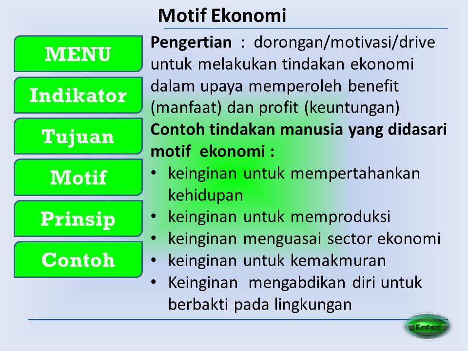 MENU Indikator Tujuan Motif Prinsip Contoh Motif Ekonomi Pengertian : dorongan/motivasi/drive untuk melakukan tindakan ekonomi dalam upaya memperoleh