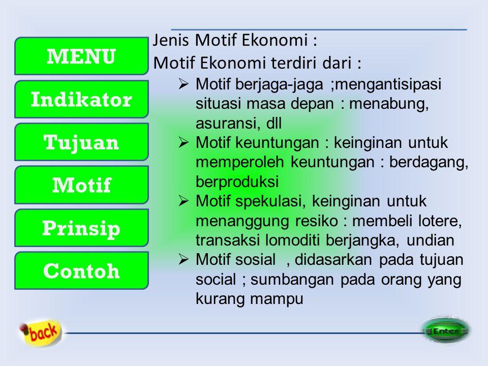 MENU Indikator Tujuan Motif Prinsip Contoh Jenis Motif Ekonomi : Motif Ekonomi terdiri dari :  Motif berjaga-jaga ;mengantisipasi situasi masa depan