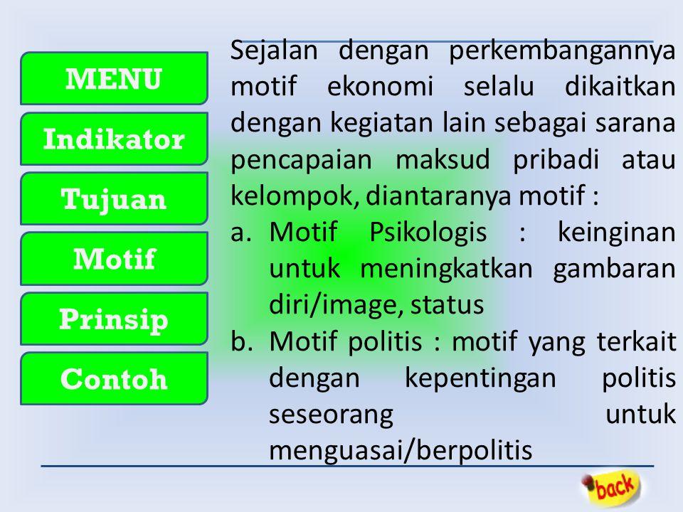 MENU Indikator Tujuan Motif Prinsip Contoh Sejalan dengan perkembangannya motif ekonomi selalu dikaitkan dengan kegiatan lain sebagai sarana pencapaia