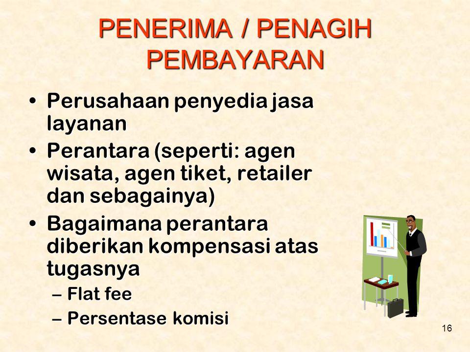 16 PENERIMA / PENAGIH PEMBAYARAN •Perusahaan penyedia jasa layanan •Perantara (seperti: agen wisata, agen tiket, retailer dan sebagainya) •Bagaimana p