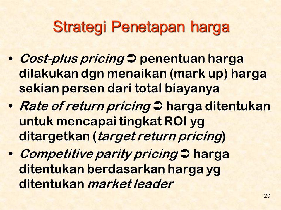 20 Strategi Penetapan harga •Cost-plus pricing  penentuan harga dilakukan dgn menaikan (mark up) harga sekian persen dari total biayanya •Rate of ret