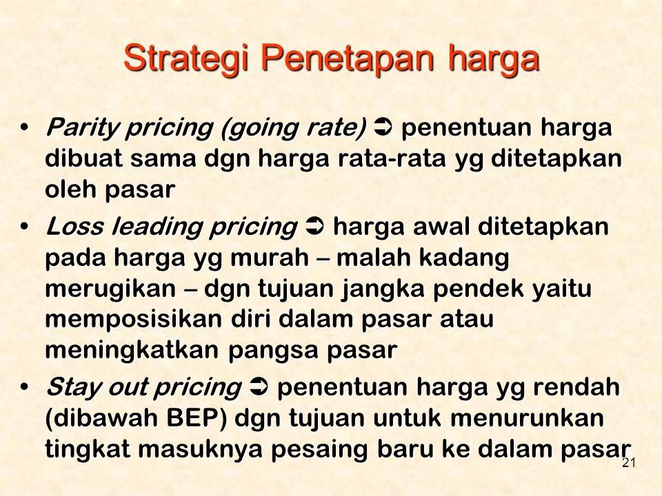 21 •Parity pricing (going rate)  penentuan harga dibuat sama dgn harga rata-rata yg ditetapkan oleh pasar •Loss leading pricing  harga awal ditetapk