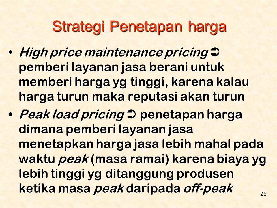 25 •High price maintenance pricing  pemberi layanan jasa berani untuk memberi harga yg tinggi, karena kalau harga turun maka reputasi akan turun •Pea