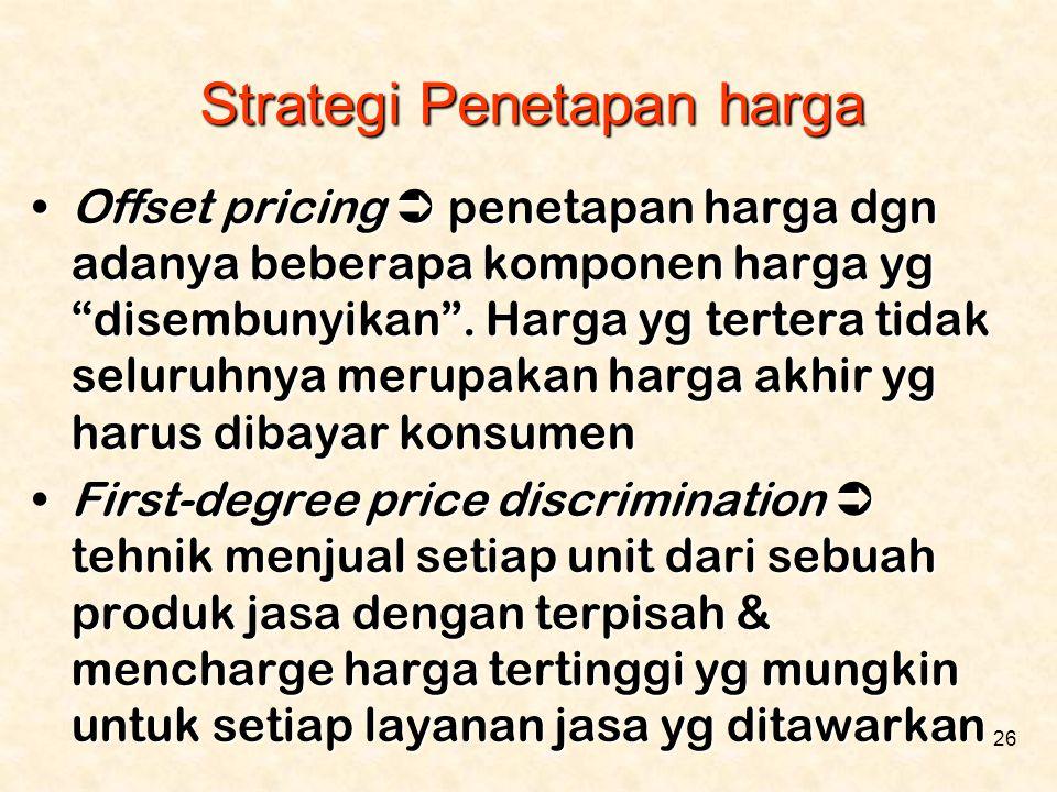 """26 •Offset pricing  penetapan harga dgn adanya beberapa komponen harga yg """"disembunyikan"""". Harga yg tertera tidak seluruhnya merupakan harga akhir yg"""