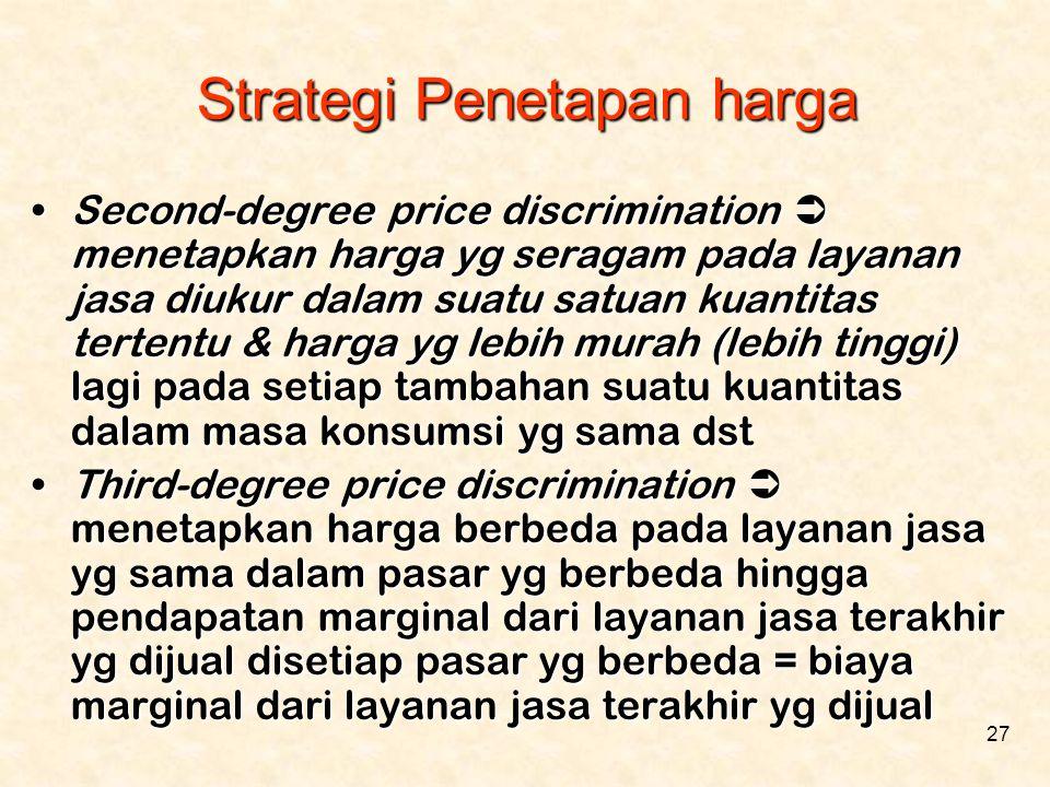 27 •Second-degree price discrimination  menetapkan harga yg seragam pada layanan jasa diukur dalam suatu satuan kuantitas tertentu & harga yg lebih m