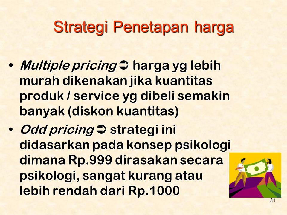 31 •Multiple pricing  harga yg lebih murah dikenakan jika kuantitas produk / service yg dibeli semakin banyak (diskon kuantitas) •Odd pricing  strat