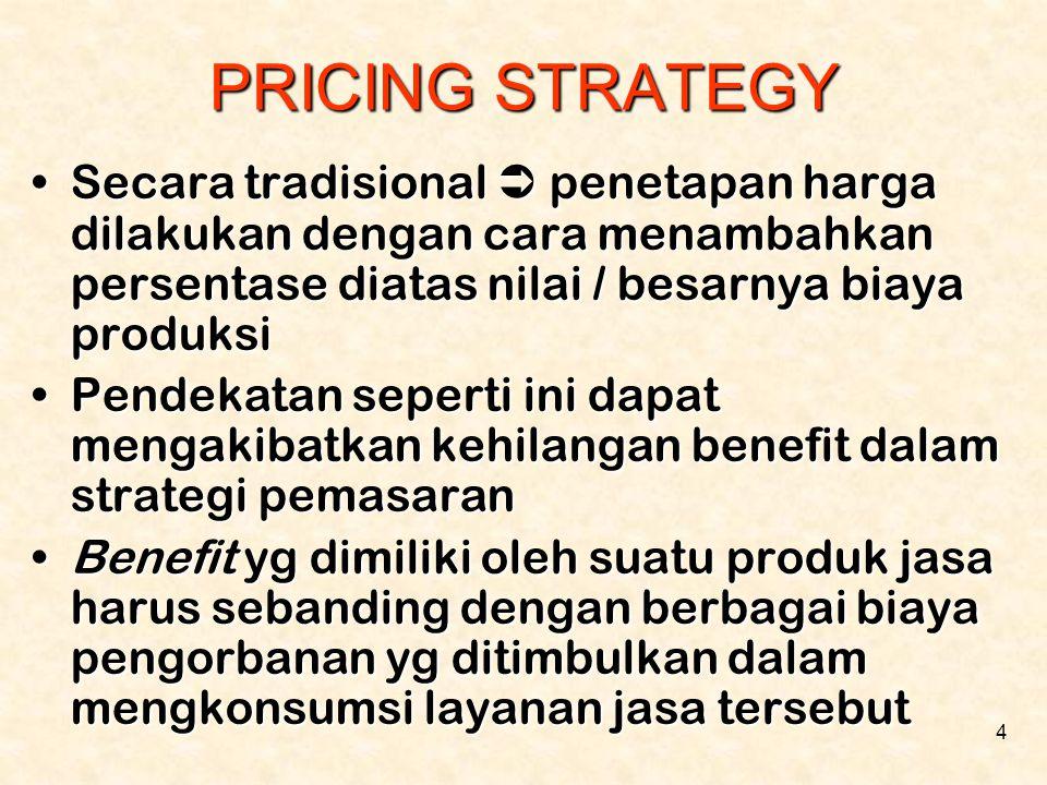 4 PRICING STRATEGY •Secara tradisional  penetapan harga dilakukan dengan cara menambahkan persentase diatas nilai / besarnya biaya produksi •Pendekat