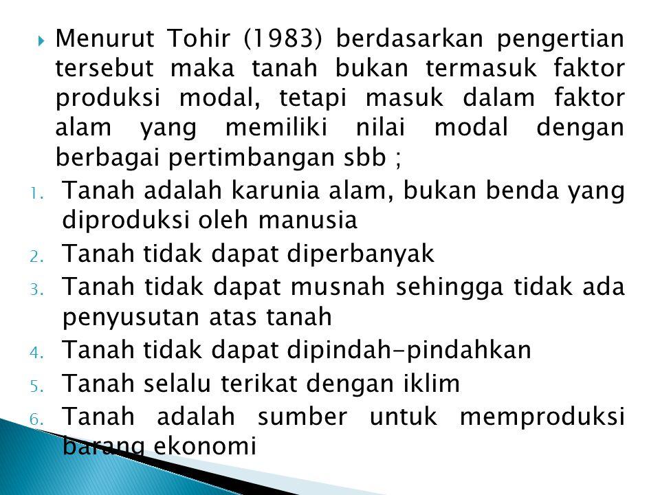  Menurut Tohir (1983) berdasarkan pengertian tersebut maka tanah bukan termasuk faktor produksi modal, tetapi masuk dalam faktor alam yang memiliki n