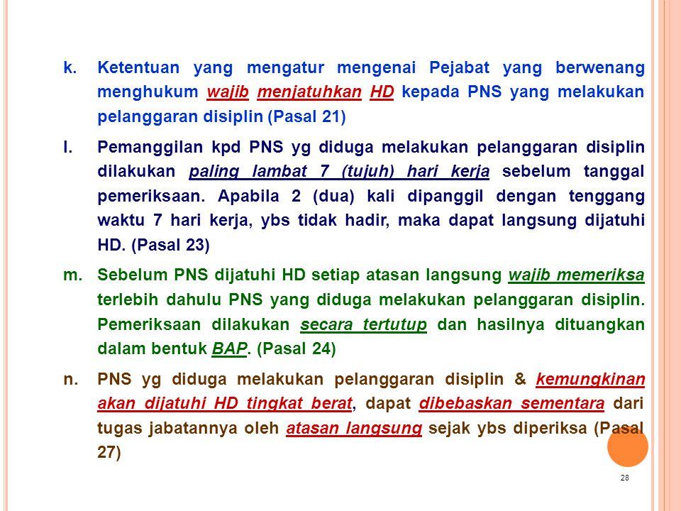 k.Ketentuan yang mengatur mengenai Pejabat yang berwenang menghukum wajib menjatuhkan HD kepada PNS yang melakukan pelanggaran disiplin (Pasal 21) l.P