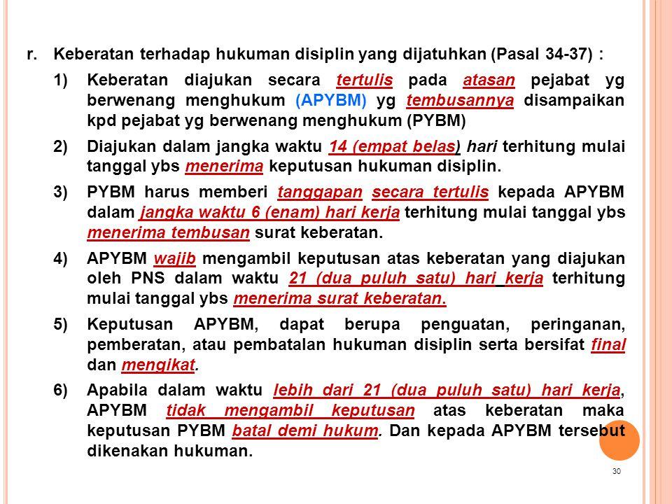 r.Keberatan terhadap hukuman disiplin yang dijatuhkan (Pasal 34-37) : 1)Keberatan diajukan secara tertulis pada atasan pejabat yg berwenang menghukum
