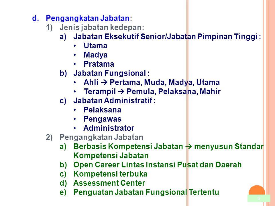 7 e.Penggajian 1)Untuk jabatan tertentu dibebankan pada APBN 2)Gaji berbasis jabatan (skala tunggal) 3)Tunjangan tidak boleh lebih besar daripada gaji pokok f.Pendidikan dan Pelatihan 1)Didasarkan pada analisis kebutuhan diklat 2)Latihan prajabatan direncanakan selama 1 (satu) tahun 3)Menetapkan indeks mengikuti diklat bagi setiap PNS (10% waktu kerja pertahun untuk pengembangan diri) 4)Evaluasi pasca diklat g.Reward and Punishment 1)Reward (Penghargaan), tanda jasa yang diberikan dikaitkan dengan pembinaan karier 2)Punishment, meliputi: a)Sanksi administrasi b)Sanksi perdata c)Sanksi pidana