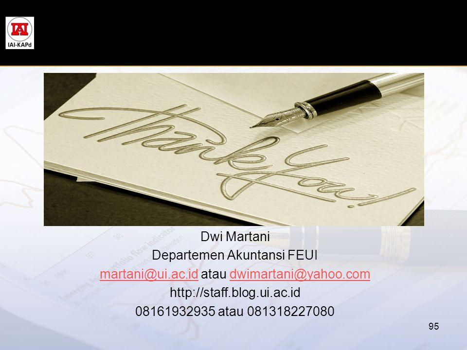 95 Dwi Martani Departemen Akuntansi FEUI martani@ui.ac.idmartani@ui.ac.id atau dwimartani@yahoo.comdwimartani@yahoo.com http://staff.blog.ui.ac.id 081