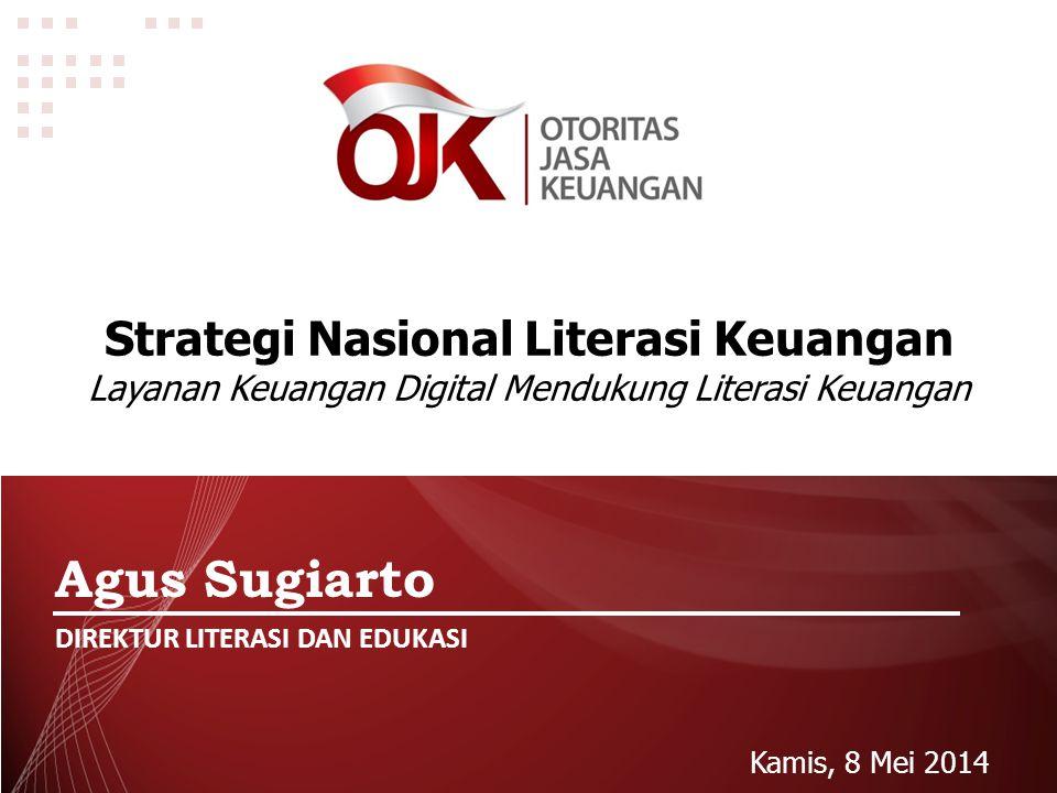 Seoul, 26 February 2014 Jakarta, 8 April 2014 Strategi Nasional Literasi Keuangan Layanan Keuangan Digital Mendukung Literasi Keuangan Agus Sugiarto DIREKTUR LITERASI DAN EDUKASI Kamis, 8 Mei 2014